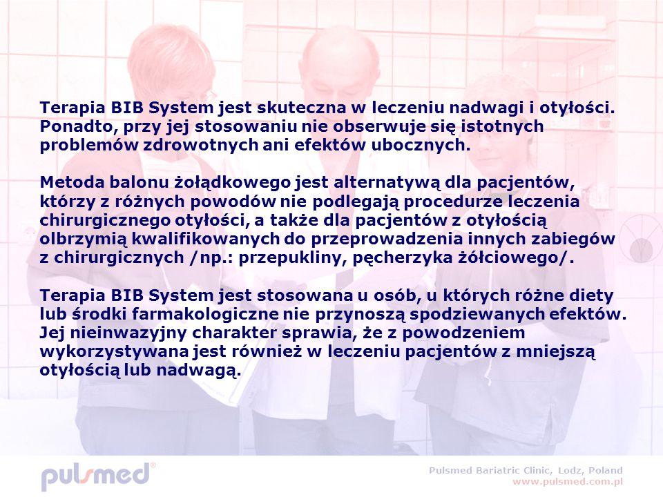 Pulsmed Bariatric Clinic, Lodz, Poland www.pulsmed.com.pl Terapia BIB System jest skuteczna w leczeniu nadwagi i otyłości. Ponadto, przy jej stosowani