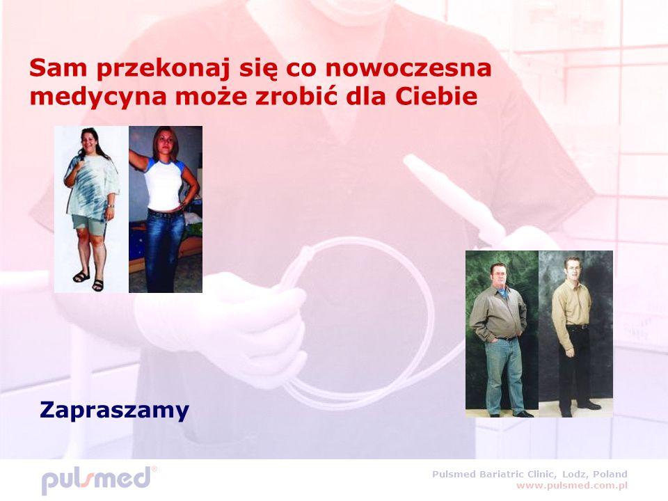 Pulsmed Bariatric Clinic, Lodz, Poland www.pulsmed.com.pl Sam przekonaj się co nowoczesna medycyna może zrobić dla Ciebie Zapraszamy