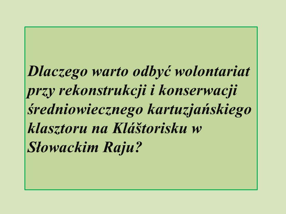 Dlaczego warto odbyć wolontariat przy rekonstrukcji i konserwacji średniowiecznego kartuzjańskiego klasztoru na Kláštorisku w Słowackim Raju?