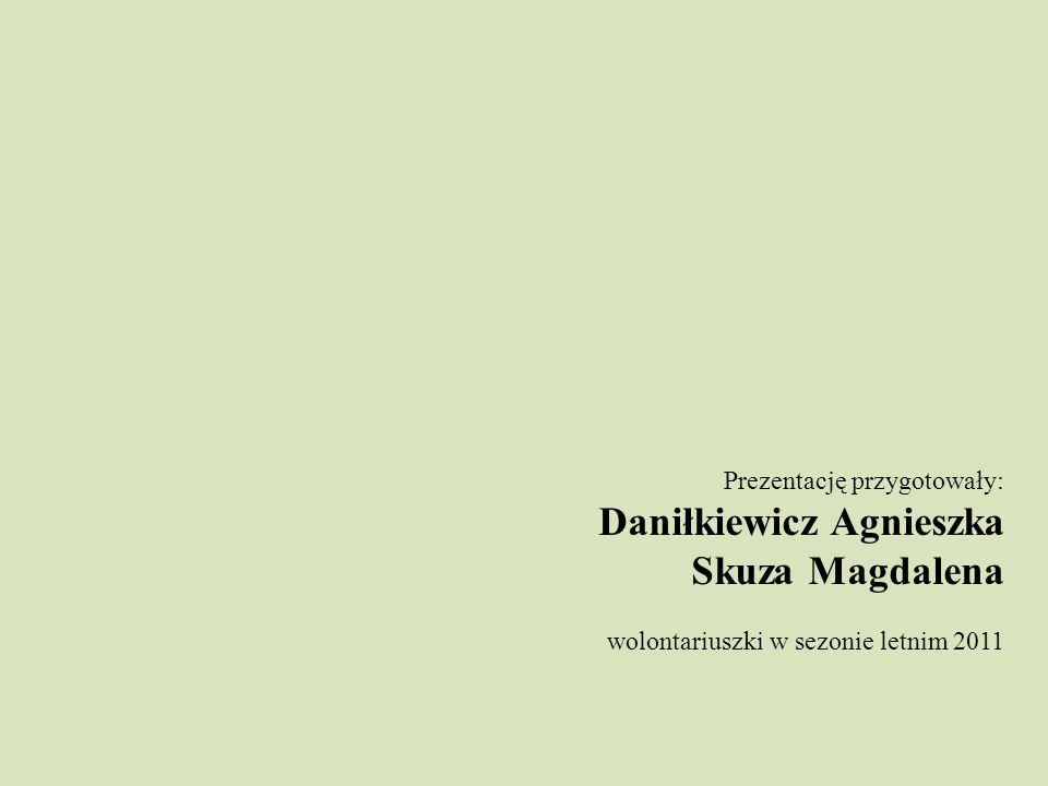 Prezentację przygotowały: Daniłkiewicz Agnieszka Skuza Magdalena wolontariuszki w sezonie letnim 2011