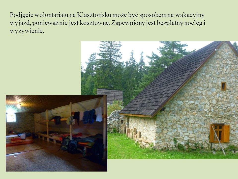 Podjęcie wolontariatu na Klasztorisku może być sposobem na wakacyjny wyjazd, ponieważ nie jest kosztowne. Zapewniony jest bezpłatny nocleg i wyżywieni