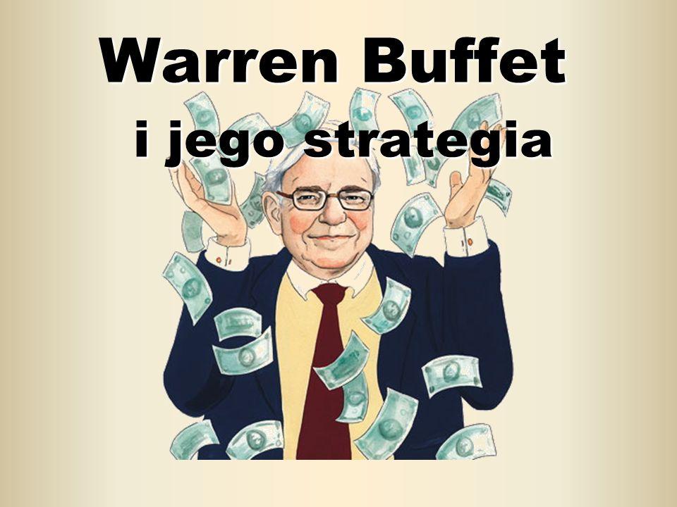 """Warren Buffet i jego kasa… Warren Buffet jest obecnie na pierwszym miejscu listy najbogatszych ludzi magazynu """"Forbes z kwotą 62 mld dolarów."""