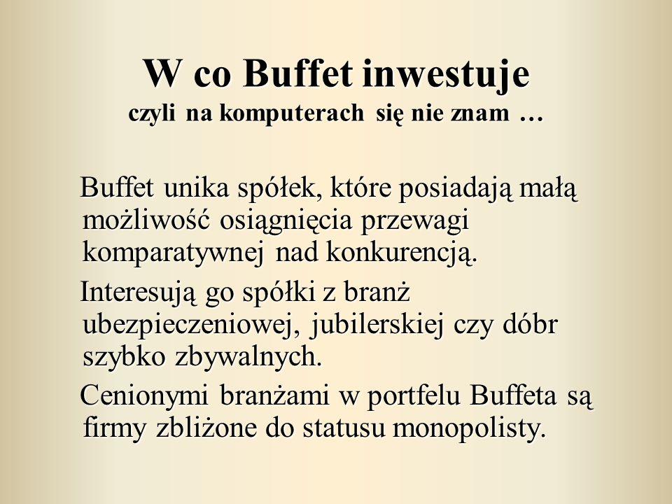 W co Buffet inwestuje czyli na komputerach się nie znam … Buffet unika spółek, które posiadają małą możliwość osiągnięcia przewagi komparatywnej nad k
