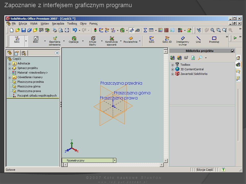 Zapoznanie z interfejsem graficznym programu ©2007 Koło naukowe S TANTON www.iwp.put.poznan.pl