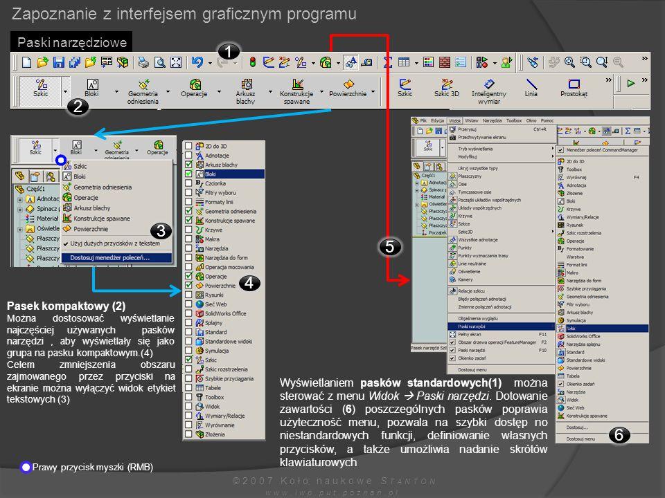 ©2007 Koło naukowe S TANTON www.iwp.put.poznan.pl Paski narzędziowe Zapoznanie z interfejsem graficznym programu Pasek kompaktowy (2) Można dostosować