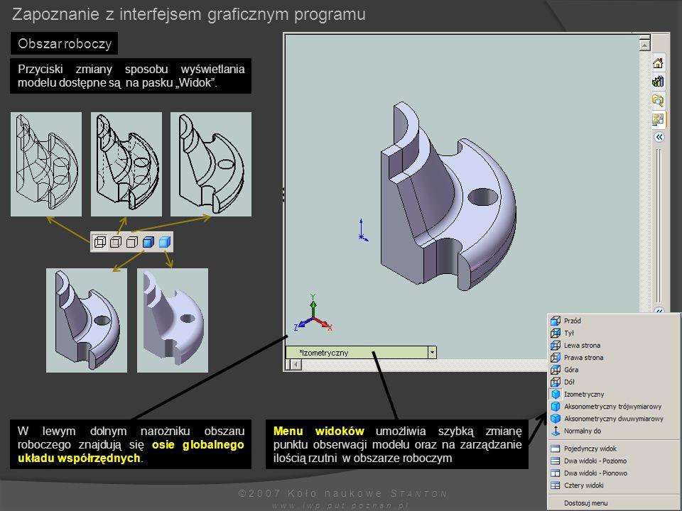 Zapoznanie z interfejsem graficznym programu ©2007 Koło naukowe S TANTON www.iwp.put.poznan.pl Obszar roboczy Menu widoków umożliwia szybką zmianę pun