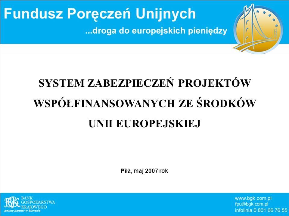 SYSTEM ZABEZPIECZEŃ PROJEKTÓW WSPÓŁFINANSOWANYCH ZE ŚRODKÓW UNII EUROPEJSKIEJ Piła, maj 2007 rok