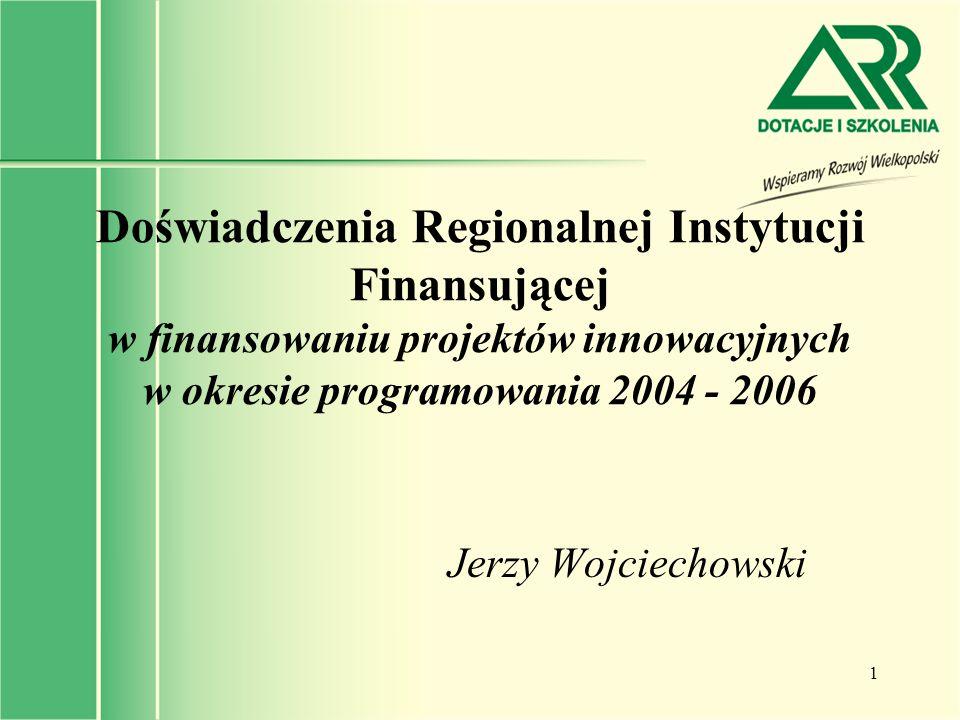 1 Doświadczenia Regionalnej Instytucji Finansującej w finansowaniu projektów innowacyjnych w okresie programowania 2004 - 2006 Jerzy Wojciechowski