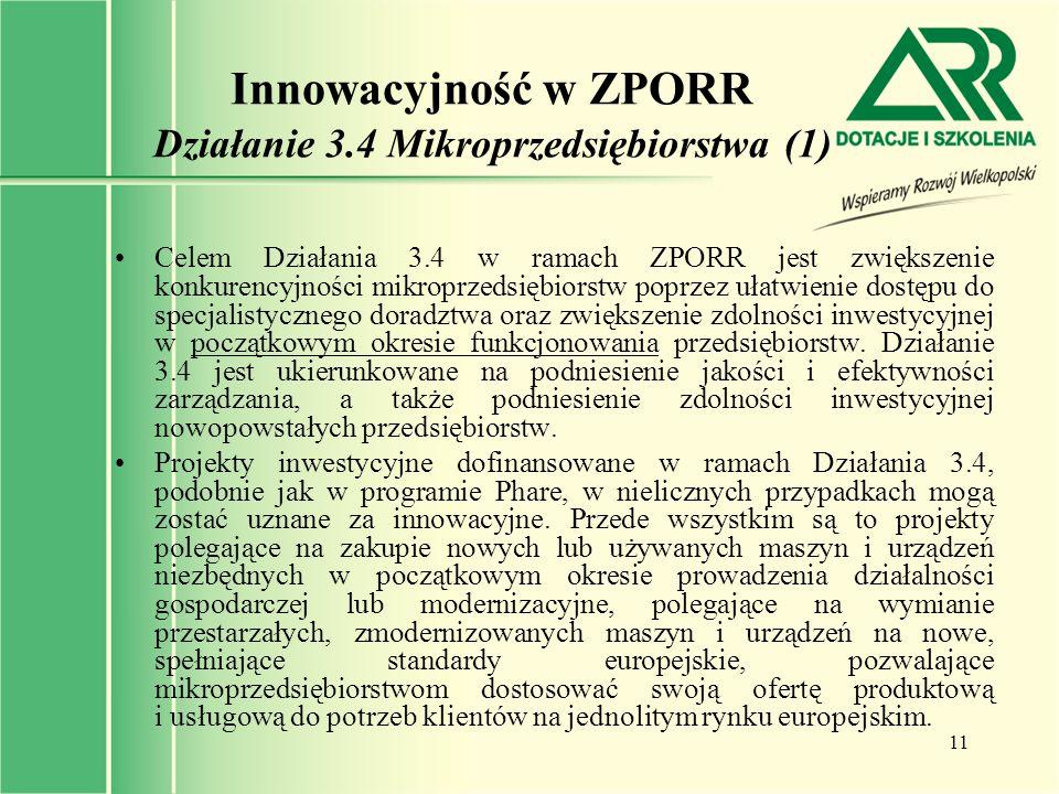 11 Celem Działania 3.4 w ramach ZPORR jest zwiększenie konkurencyjności mikroprzedsiębiorstw poprzez ułatwienie dostępu do specjalistycznego doradztwa