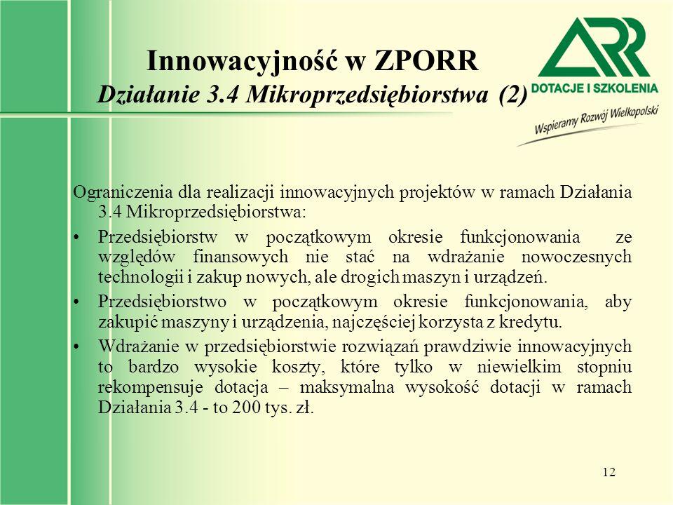 12 Innowacyjność w ZPORR Działanie 3.4 Mikroprzedsiębiorstwa (2) Ograniczenia dla realizacji innowacyjnych projektów w ramach Działania 3.4 Mikroprzed