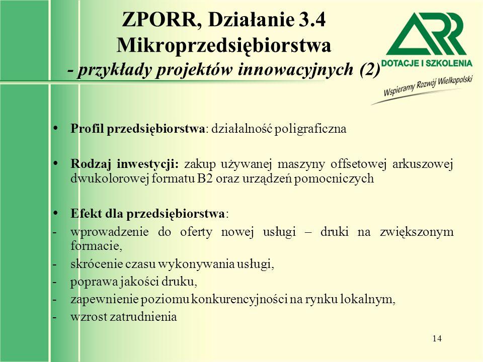 14 ZPORR, Działanie 3.4 Mikroprzedsiębiorstwa - przykłady projektów innowacyjnych (2)  Profil przedsiębiorstwa: działalność poligraficzna  Rodzaj in