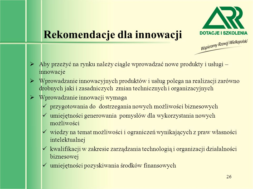 26 Rekomendacje dla innowacji  Aby przeżyć na rynku należy ciągle wprowadzać nowe produkty i usługi – innowacje  Wprowadzanie innowacyjnych produktó