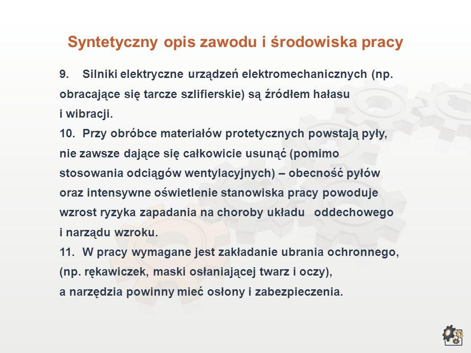 Syntetyczny opis zawodu i środowiska pracy 5.Zazwyczaj pracuje w pracowni protetycznej, w której od podstaw przygotowuje protezę lub aparat ortodontyc
