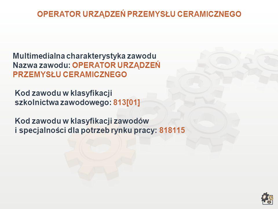 OPERATOR URZĄDZEŃ PRZEMYSŁU CERAMICZNEGO wersja dla gimnazjum i szkół ponadgimnazjalnych