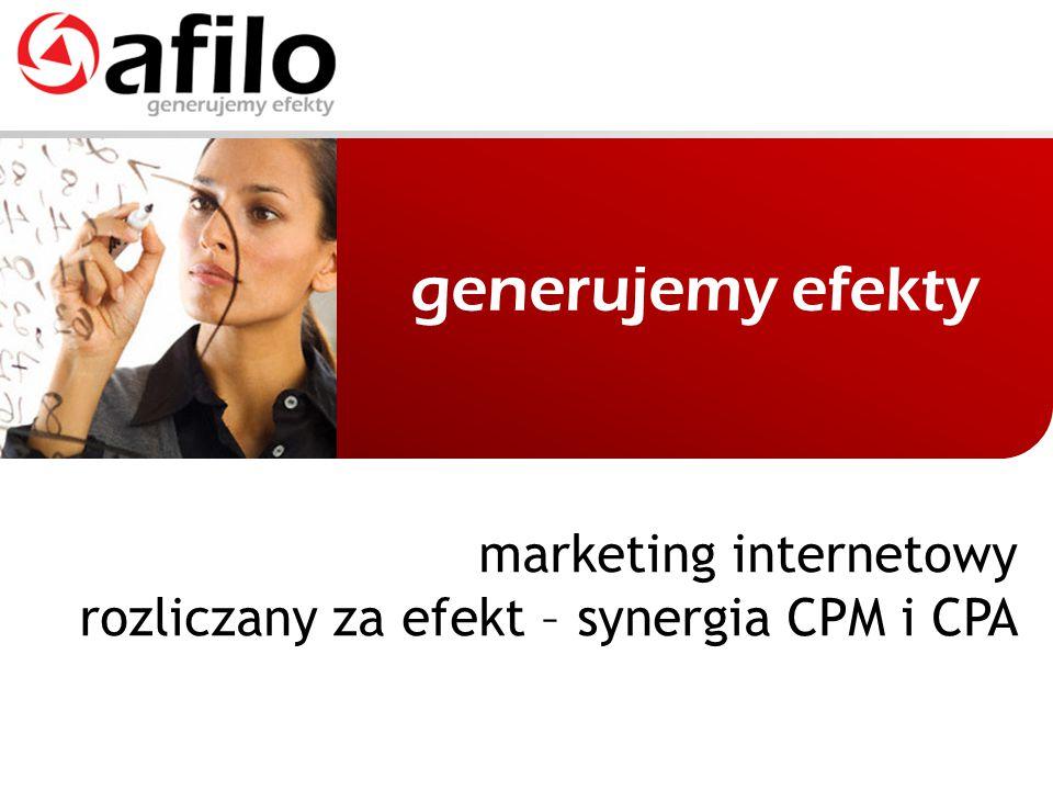 generujemy efekty marketing internetowy rozliczany za efekt – synergia CPM i CPA