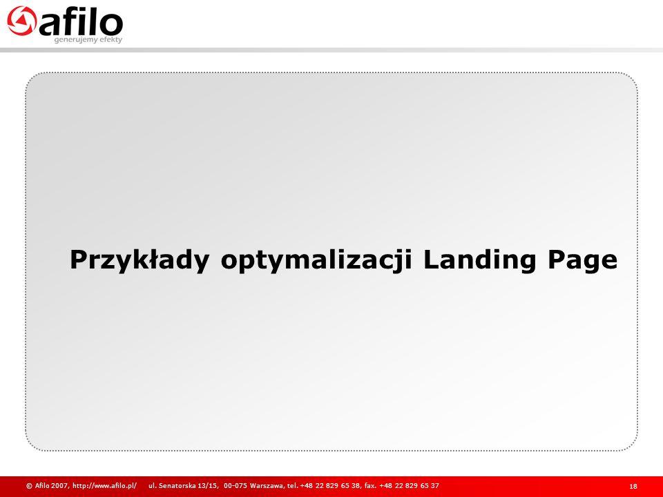 Przykłady optymalizacji Landing Page © Afilo 2007, http://www.afilo.pl/ ul. Senatorska 13/15, 00-075 Warszawa, tel. +48 22 829 65 38, fax. +48 22 829