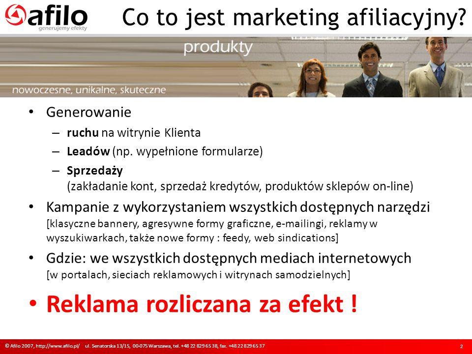 Co to jest marketing afiliacyjny? © Afilo 2007, http://www.afilo.pl/ ul. Senatorska 13/15, 00-075 Warszawa, tel. +48 22 829 65 38, fax. +48 22 829 65