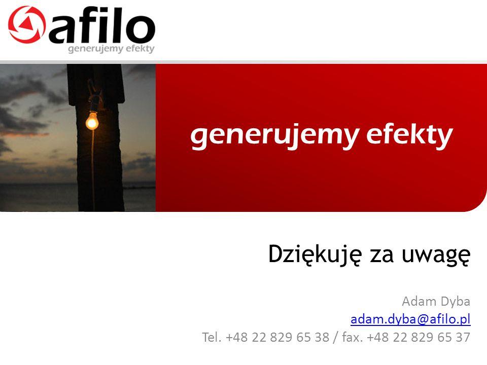 generujemy efekty Adam Dyba adam.dyba@afilo.pl Tel. +48 22 829 65 38 / fax. +48 22 829 65 37 Dziękuję za uwagę © Afilo 2007, http://www.afilo.pl/ ul.