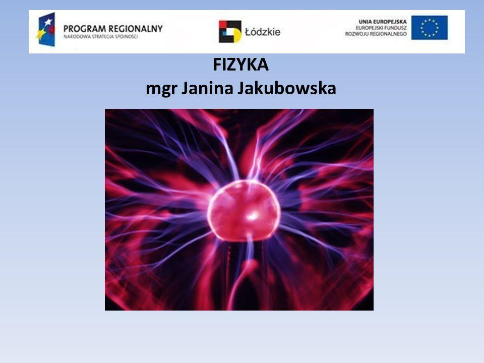 FIZYKA mgr Janina Jakubowska