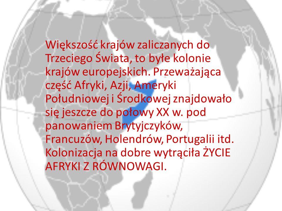 Większość krajów zaliczanych do Trzeciego Świata, to byłe kolonie krajów europejskich. Przeważająca część Afryki, Azji, Ameryki Południowej i Środkowe