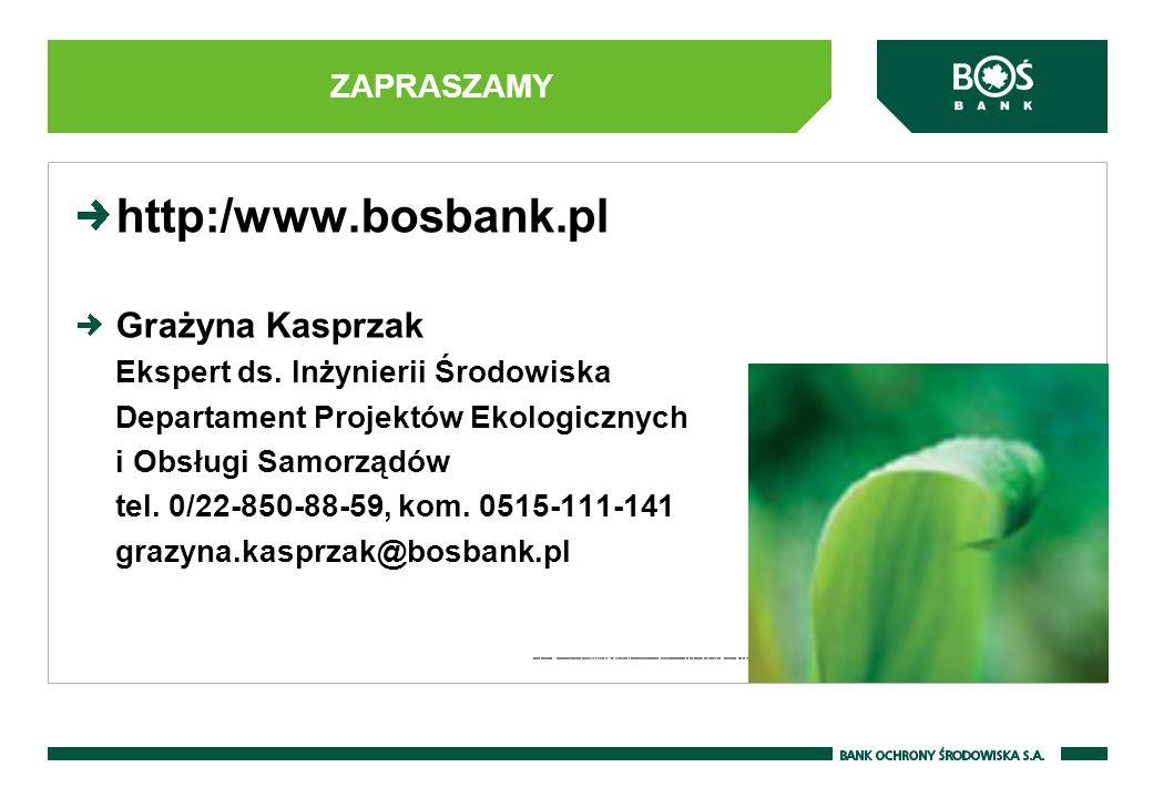 http:/www.bosbank.pl Grażyna Kasprzak Ekspert ds. Inżynierii Środowiska Departament Projektów Ekologicznych i Obsługi Samorządów tel. 0/22-850-88-59,