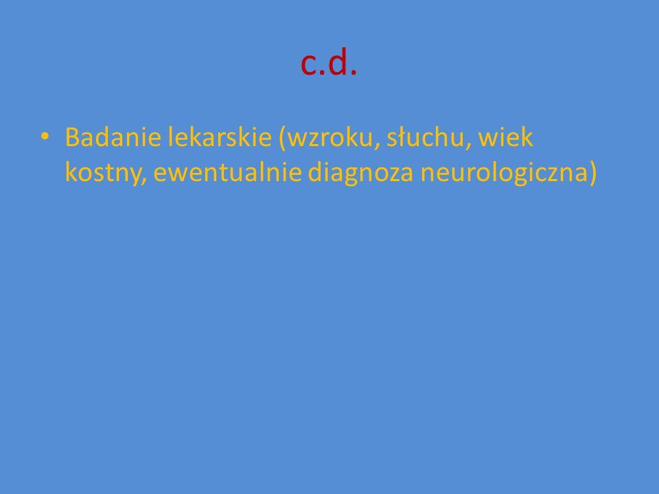 c.d. Badanie lekarskie (wzroku, słuchu, wiek kostny, ewentualnie diagnoza neurologiczna)