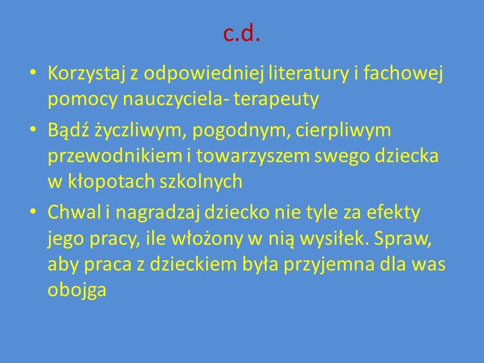 c.d. Korzystaj z odpowiedniej literatury i fachowej pomocy nauczyciela- terapeuty Bądź życzliwym, pogodnym, cierpliwym przewodnikiem i towarzyszem swe
