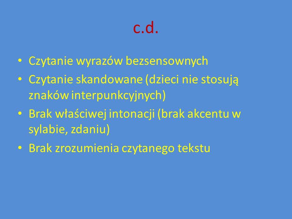 c.d. Czytanie wyrazów bezsensownych Czytanie skandowane (dzieci nie stosują znaków interpunkcyjnych) Brak właściwej intonacji (brak akcentu w sylabie,