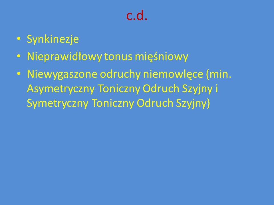 c.d. Synkinezje Nieprawidłowy tonus mięśniowy Niewygaszone odruchy niemowlęce (min. Asymetryczny Toniczny Odruch Szyjny i Symetryczny Toniczny Odruch