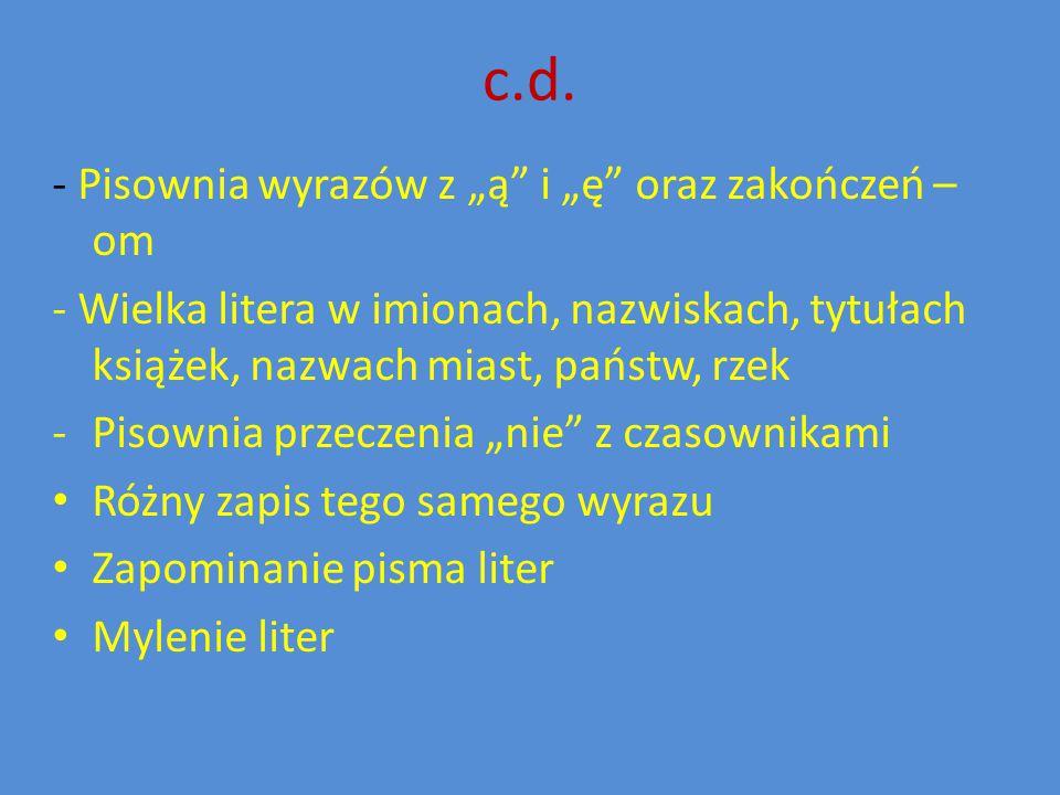 """c.d. - Pisownia wyrazów z """"ą"""" i """"ę"""" oraz zakończeń – om - Wielka litera w imionach, nazwiskach, tytułach książek, nazwach miast, państw, rzek -Pisowni"""