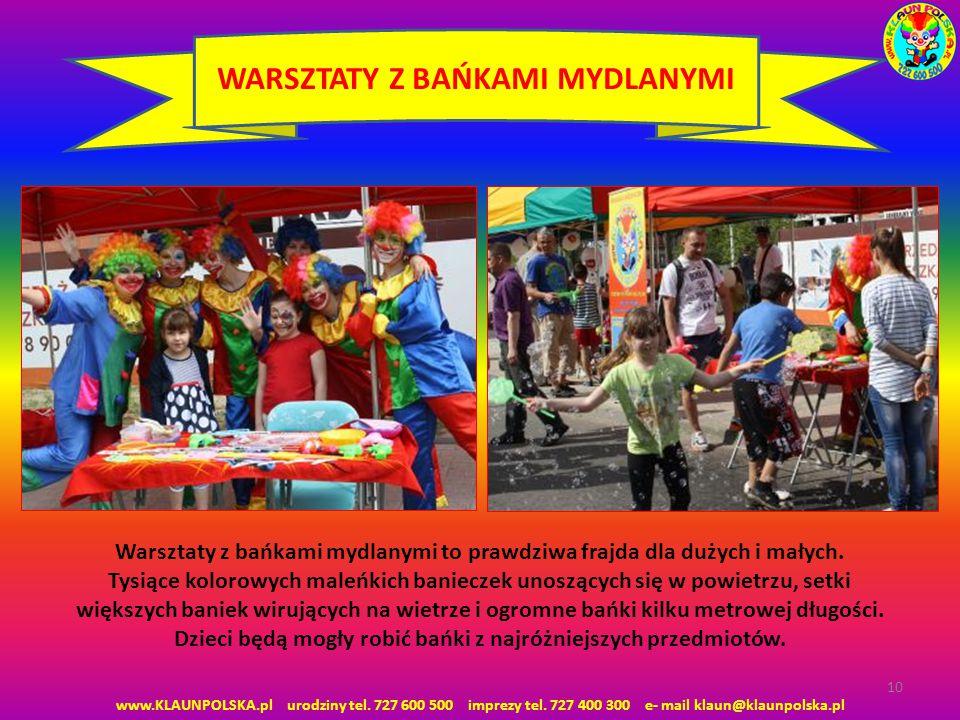 www.KLAUNPOLSKA.pl urodziny tel. 727 600 500 imprezy tel. 727 400 300 e- mail klaun@klaunpolska.pl 10 WARSZTATY Z BAŃKAMI MYDLANYMI Warsztaty z bańkam