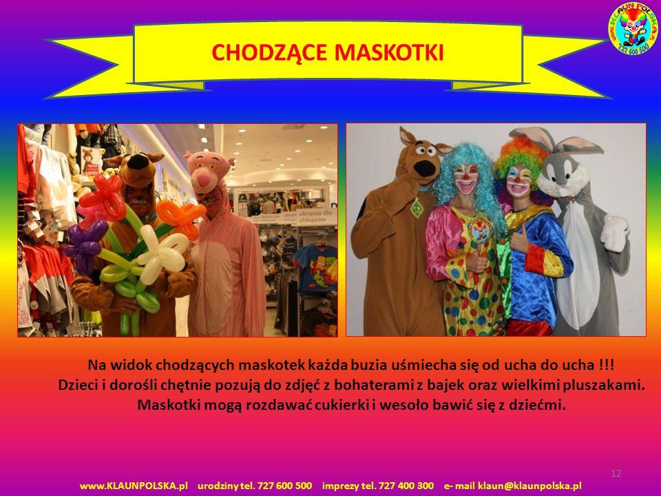 12 CHODZĄCE MASKOTKI Na widok chodzących maskotek każda buzia uśmiecha się od ucha do ucha !!! Dzieci i dorośli chętnie pozują do zdjęć z bohaterami z