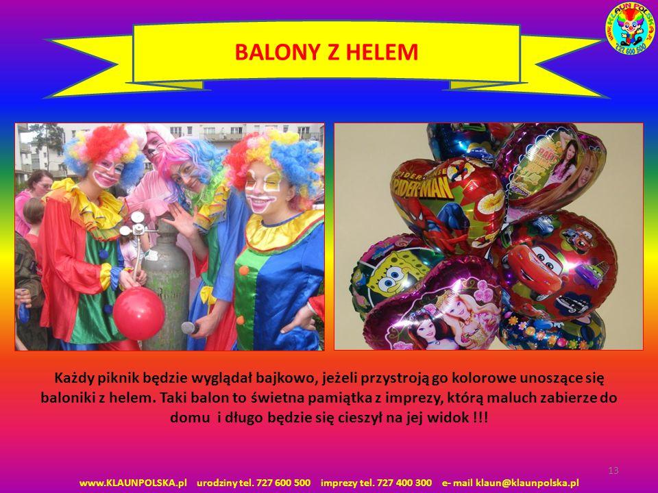 www.KLAUNPOLSKA.pl urodziny tel. 727 600 500 imprezy tel. 727 400 300 e- mail klaun@klaunpolska.pl 13 BALONY Z HELEM Każdy piknik będzie wyglądał bajk