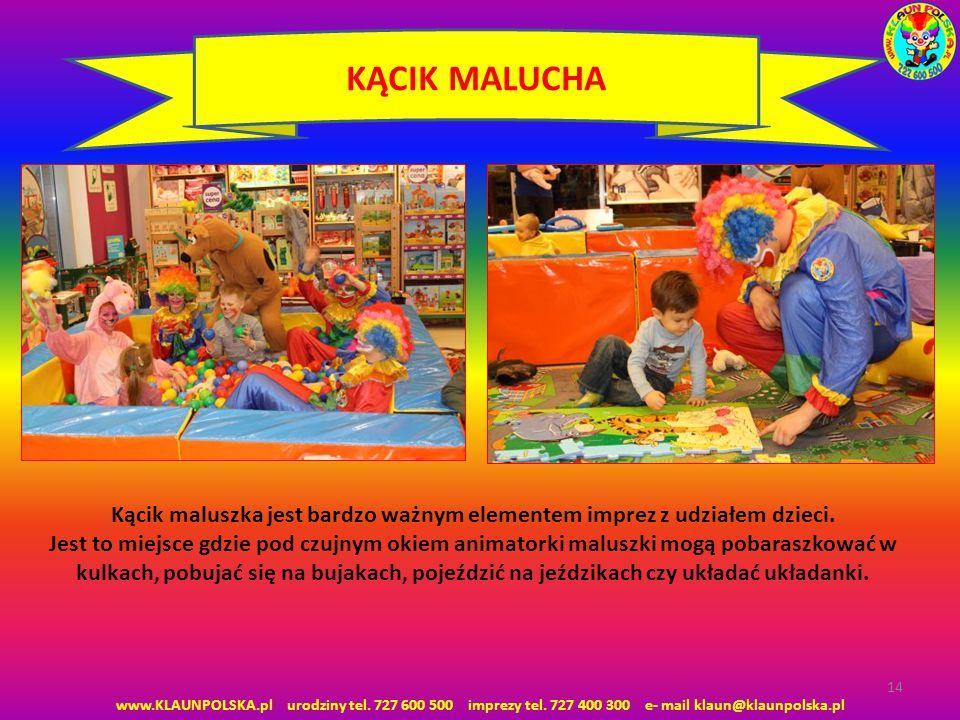 www.KLAUNPOLSKA.pl urodziny tel. 727 600 500 imprezy tel. 727 400 300 e- mail klaun@klaunpolska.pl 14 KĄCIK MALUCHA Kącik maluszka jest bardzo ważnym