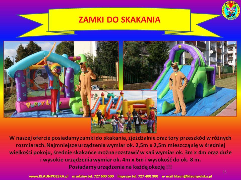 www.KLAUNPOLSKA.pl urodziny tel. 727 600 500 imprezy tel. 727 400 300 e- mail klaun@klaunpolska.pl 15 ZAMKI DO SKAKANIA W naszej ofercie posiadamy zam