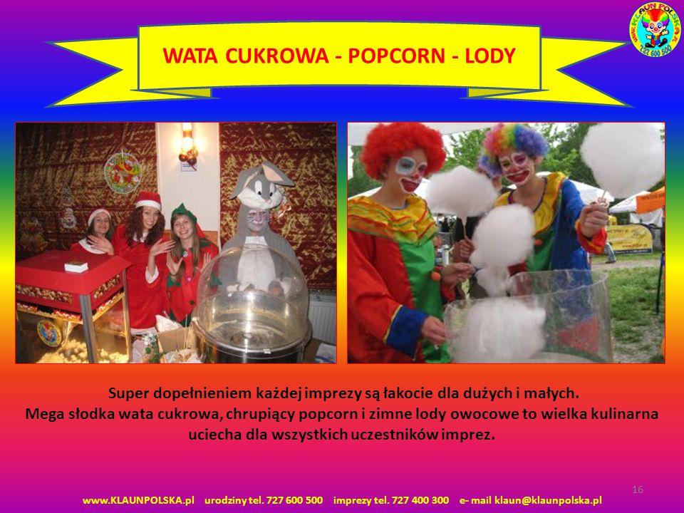 www.KLAUNPOLSKA.pl urodziny tel. 727 600 500 imprezy tel. 727 400 300 e- mail klaun@klaunpolska.pl 16 WATA CUKROWA - POPCORN - LODY Super dopełnieniem