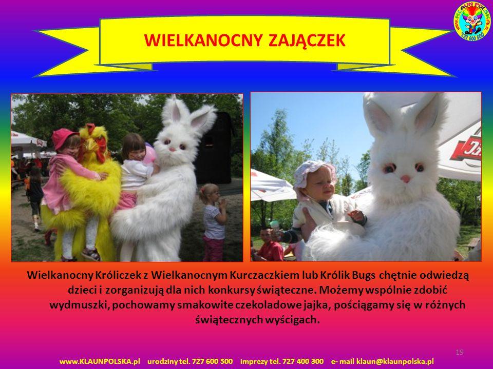 www.KLAUNPOLSKA.pl urodziny tel. 727 600 500 imprezy tel. 727 400 300 e- mail klaun@klaunpolska.pl 19 WIELKANOCNY ZAJĄCZEK Wielkanocny Króliczek z Wie