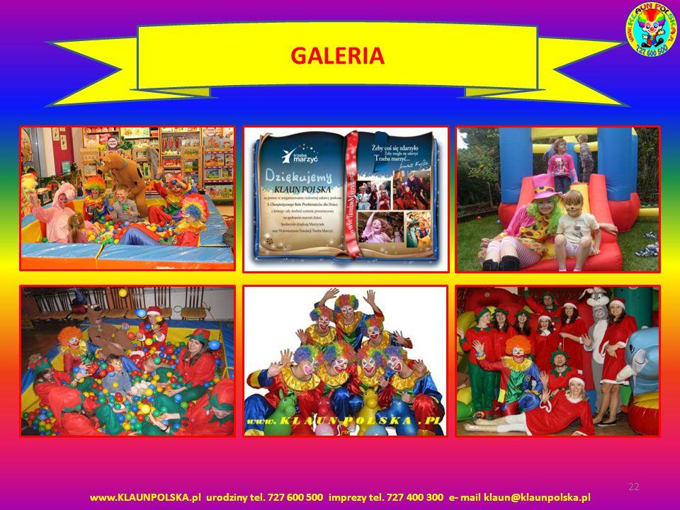 www.KLAUNPOLSKA.pl urodziny tel. 727 600 500 imprezy tel. 727 400 300 e- mail klaun@klaunpolska.pl 22 GALERIA
