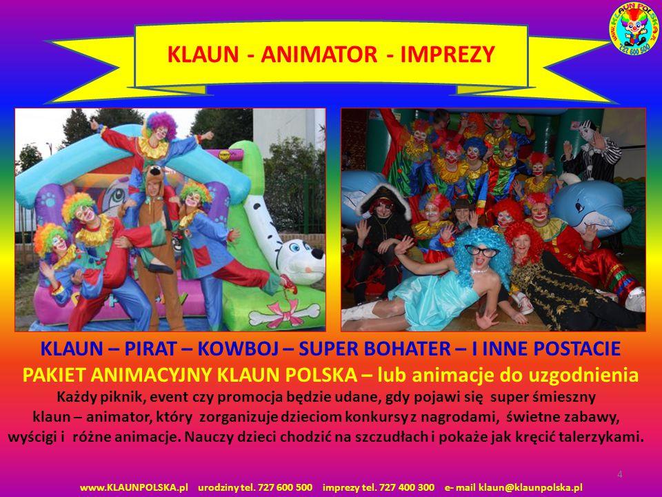 4 KLAUN - ANIMATOR - IMPREZY Każdy piknik, event czy promocja będzie udane, gdy pojawi się super śmieszny klaun – animator, który zorganizuje dzieciom