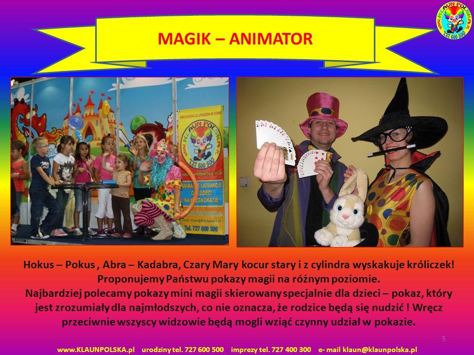 5 MAGIK – ANIMATOR Hokus – Pokus, Abra – Kadabra, Czary Mary kocur stary i z cylindra wyskakuje króliczek! Proponujemy Państwu pokazy magii na różnym