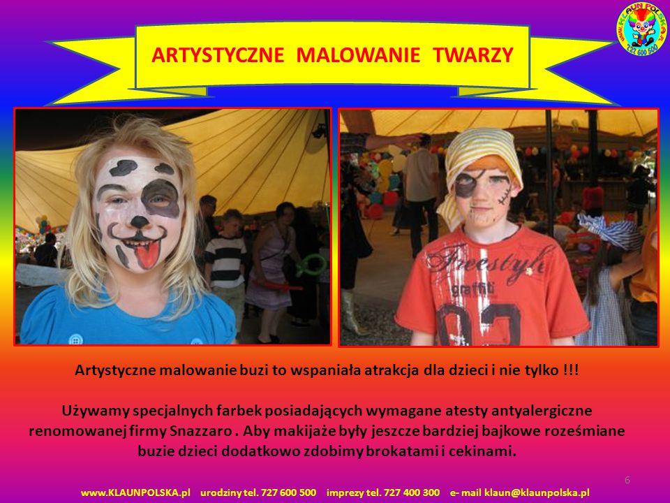 6 ARTYSTYCZNE MALOWANIE TWARZY www.KLAUNPOLSKA.pl urodziny tel. 727 600 500 imprezy tel. 727 400 300 e- mail klaun@klaunpolska.pl Artystyczne malowani