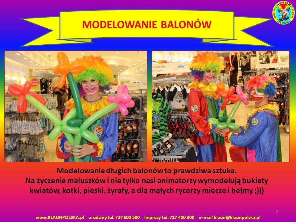 8 MODELOWANIE BALONÓW www.KLAUNPOLSKA.pl urodziny tel. 727 600 500 imprezy tel. 727 400 300 e- mail klaun@klaunpolska.pl Modelowanie długich balonów t