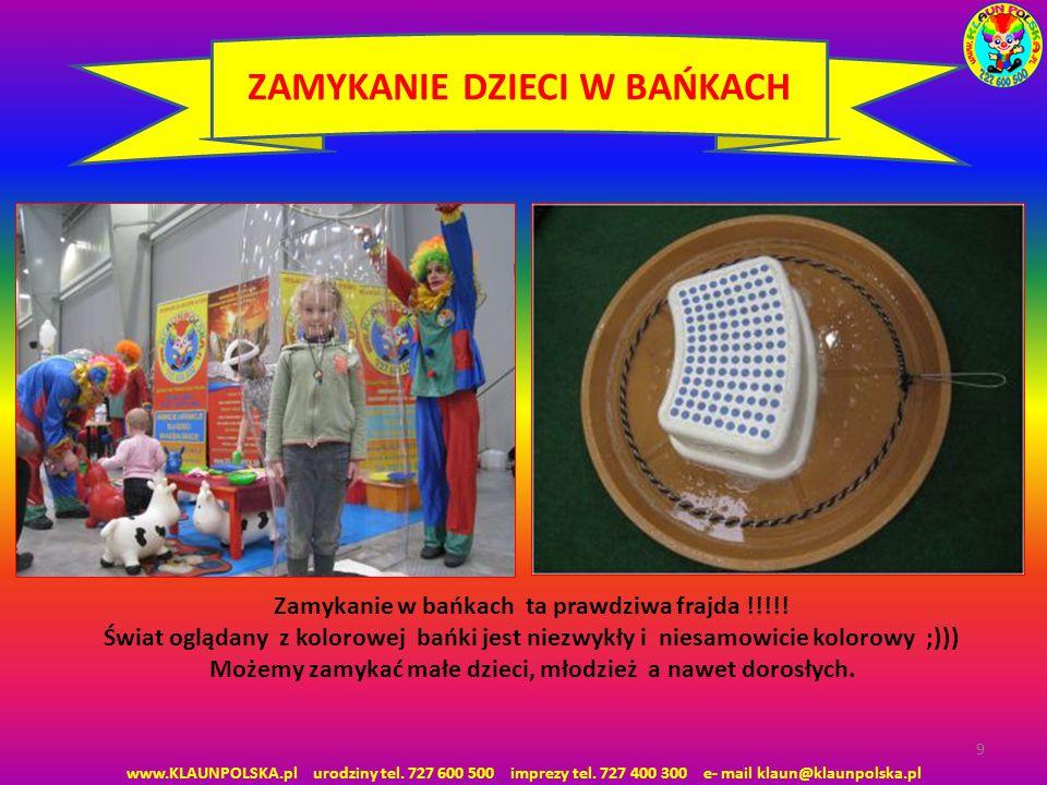 www.KLAUNPOLSKA.pl urodziny tel. 727 600 500 imprezy tel. 727 400 300 e- mail klaun@klaunpolska.pl 9 ZAMYKANIE DZIECI W BAŃKACH Zamykanie w bańkach ta