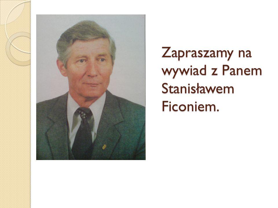 Zapraszamy na wywiad z Panem Stanisławem Ficoniem.