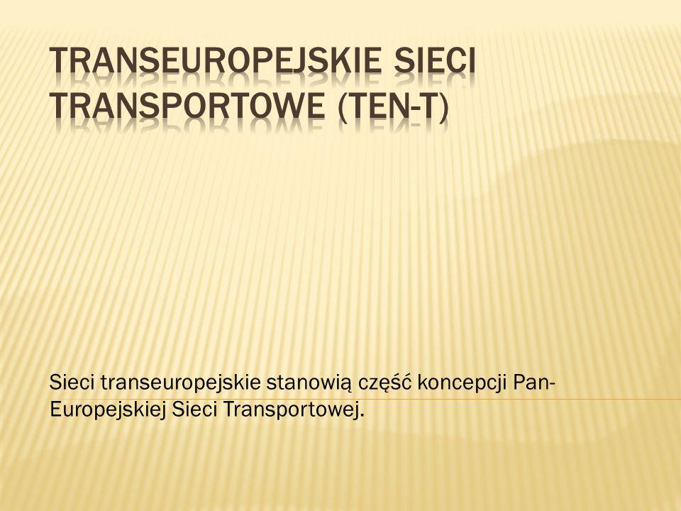 Sieci transeuropejskie stanowią część koncepcji Pan- Europejskiej Sieci Transportowej.