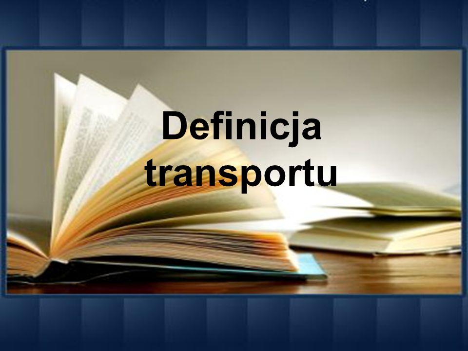 Transport - polega na celowym przemieszczaniu ludzi i przedmiotów za pomocą określonych środków, zwanych środkami transportu.
