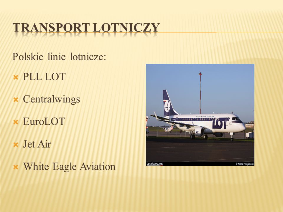 Polskie linie lotnicze:  PLL LOT  Centralwings  EuroLOT  Jet Air  White Eagle Aviation