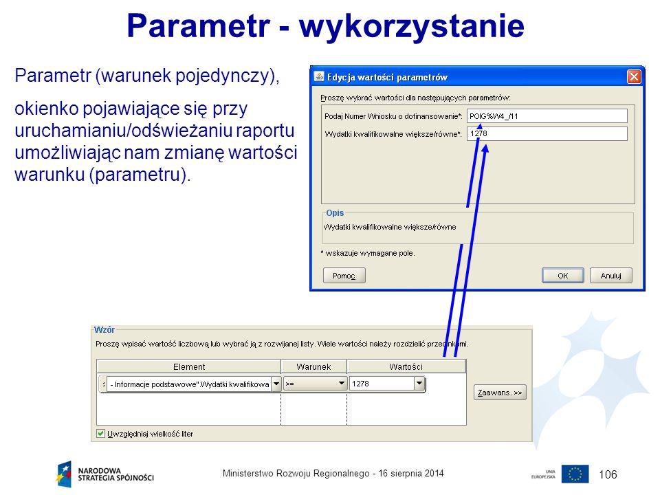 16 sierpnia 2014Ministerstwo Rozwoju Regionalnego - 106 Parametr - wykorzystanie Parametr (warunek pojedynczy), okienko pojawiające się przy uruchamia