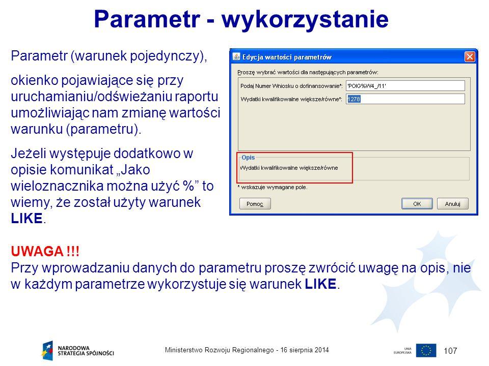 16 sierpnia 2014Ministerstwo Rozwoju Regionalnego - 107 Parametr - wykorzystanie Parametr (warunek pojedynczy), okienko pojawiające się przy uruchamia