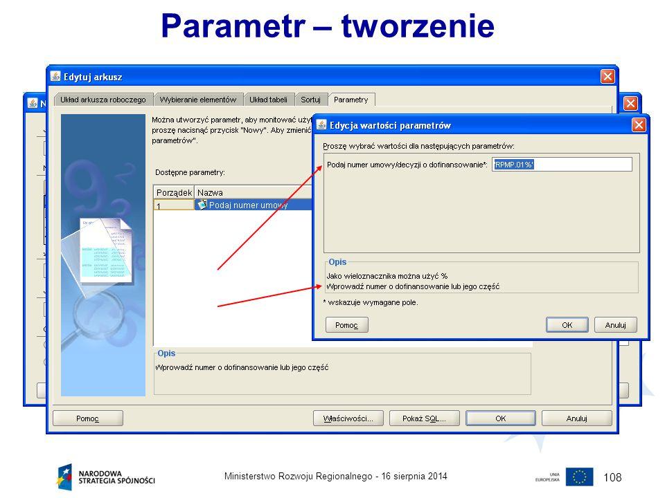 16 sierpnia 2014Ministerstwo Rozwoju Regionalnego - 108 Parametr – tworzenie
